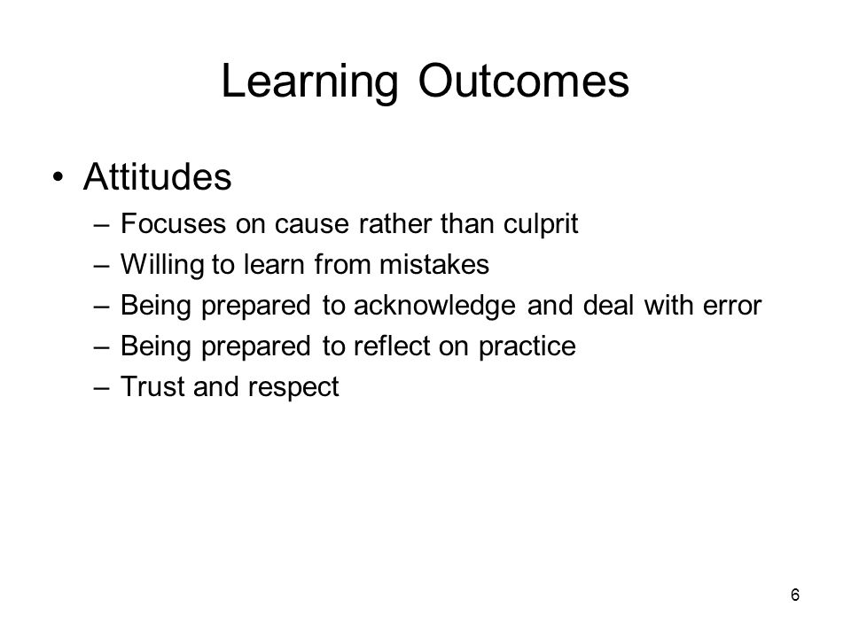 Learning Outcomes Attitudes Focuses on cause rather than culprit