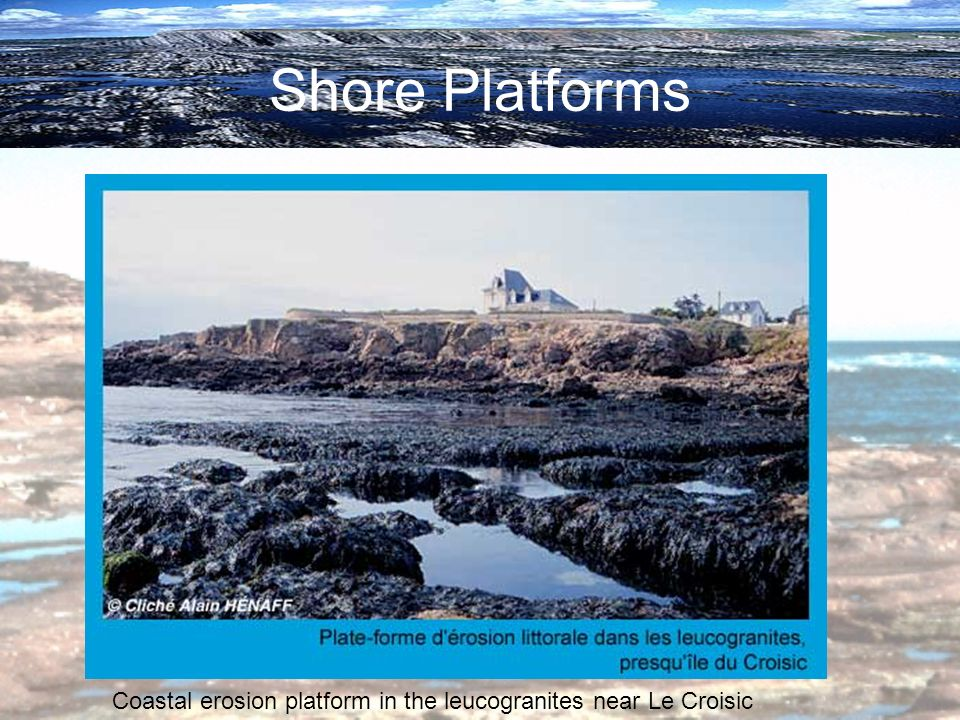 Shore Platforms Coastal erosion platform in the leucogranites near Le Croisic