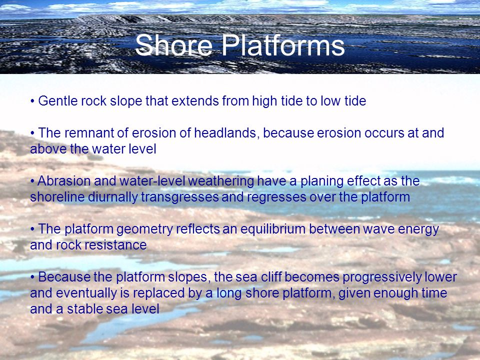 Shore Platforms Gentle rock slope that extends from high tide to low tide.