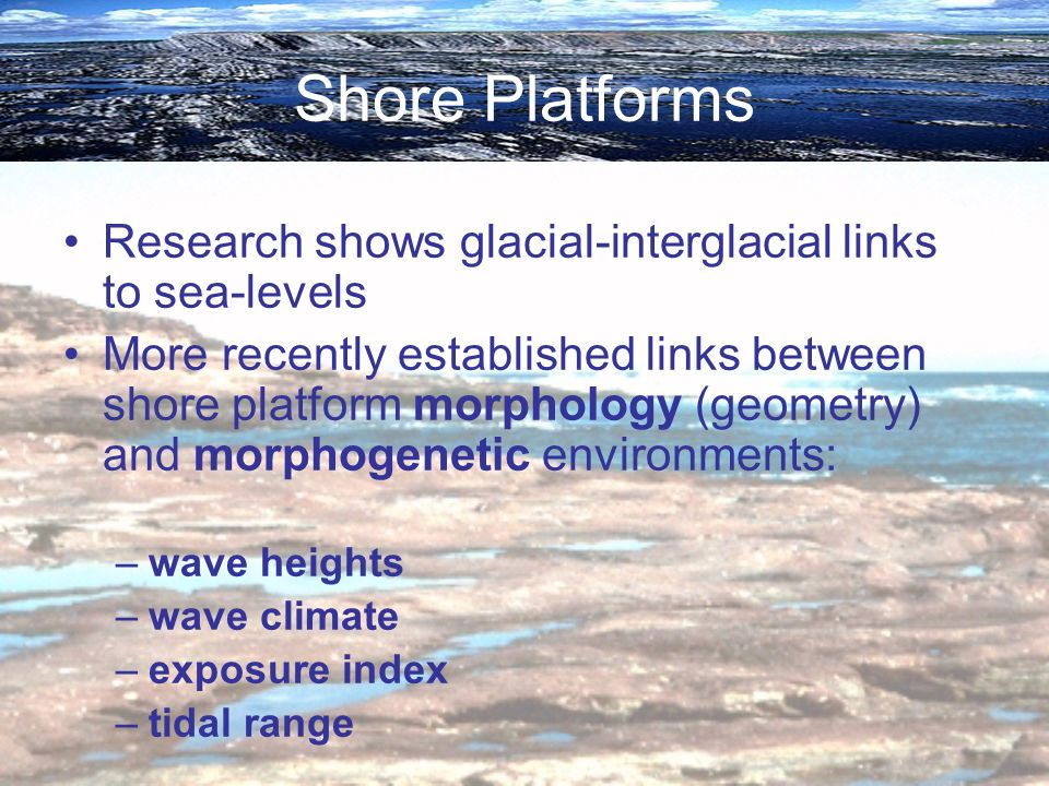 Shore Platforms Research shows glacial-interglacial links to sea-levels.