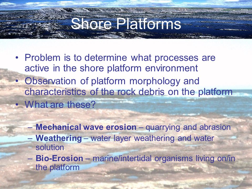 Shore Platforms Problem is to determine what processes are active in the shore platform environment.