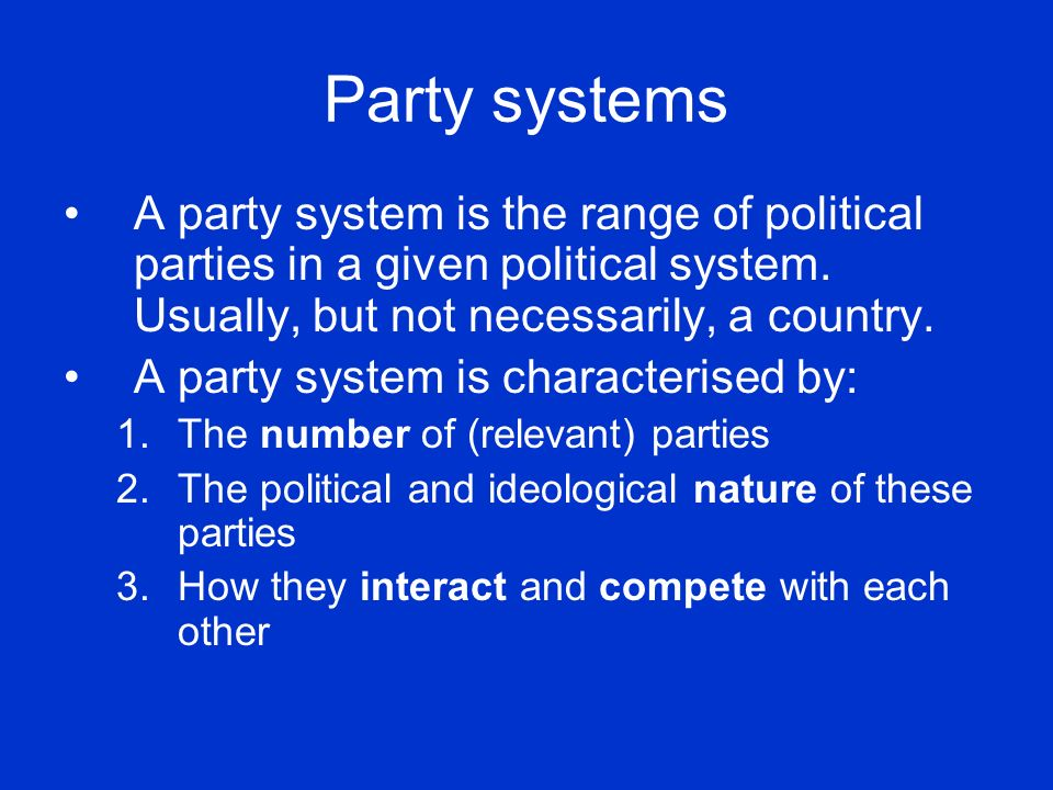 Party systems A party system is the range of political parties in a given political system. Usually, but not necessarily, a country.