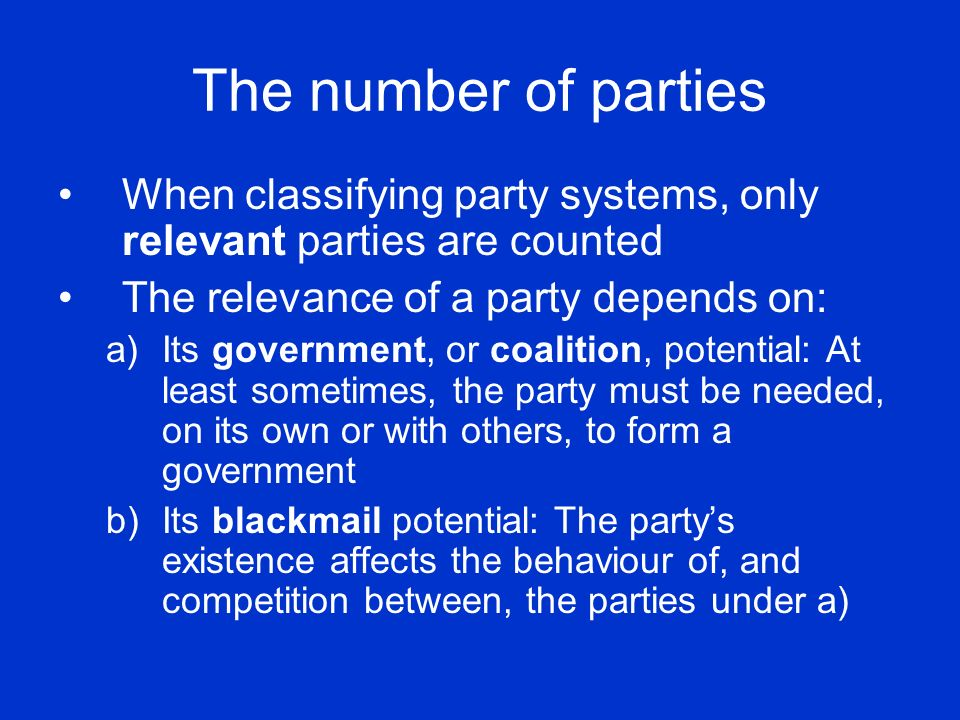 The number of parties When classifying party systems, only relevant parties are counted. The relevance of a party depends on: