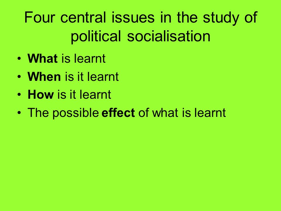 Four central issues in the study of political socialisation