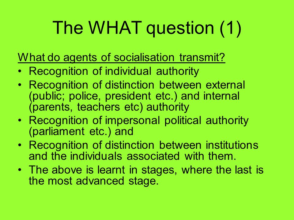 The WHAT question (1) What do agents of socialisation transmit