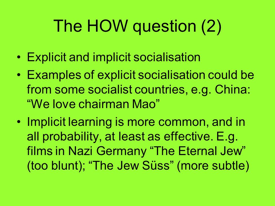 The HOW question (2) Explicit and implicit socialisation