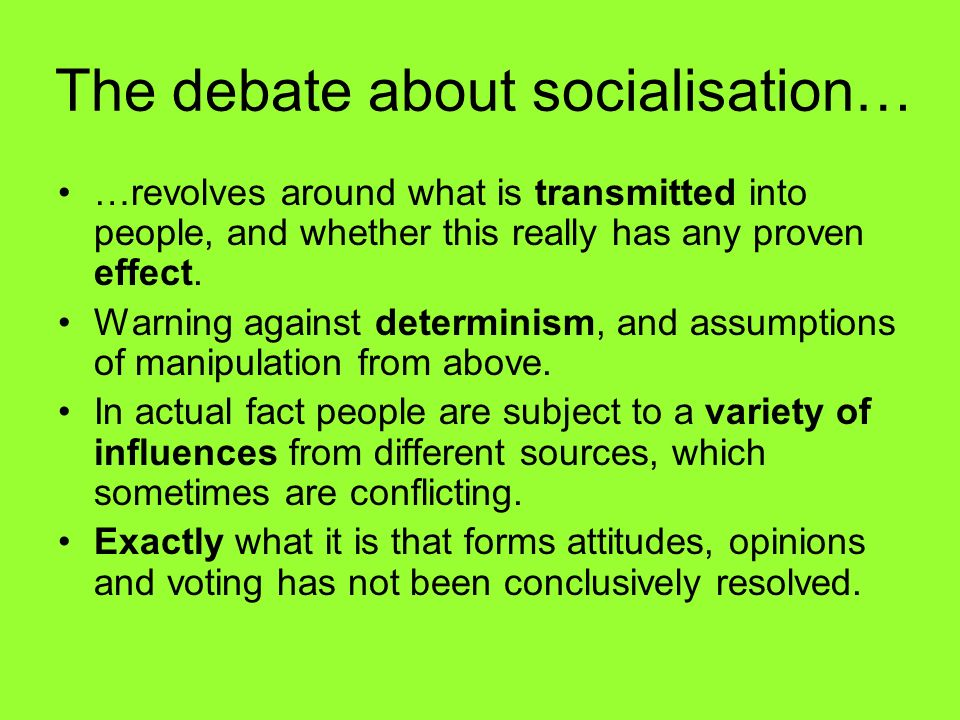 The debate about socialisation…