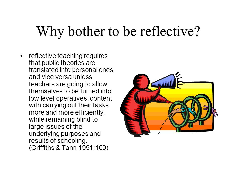 Why bother to be reflective