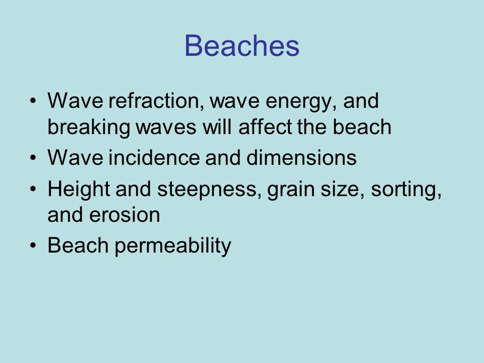 Beaches Wave refraction, wave energy, and breaking waves will affect the beach. Wave incidence and dimensions.