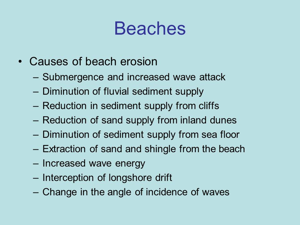 Beaches Causes of beach erosion Submergence and increased wave attack