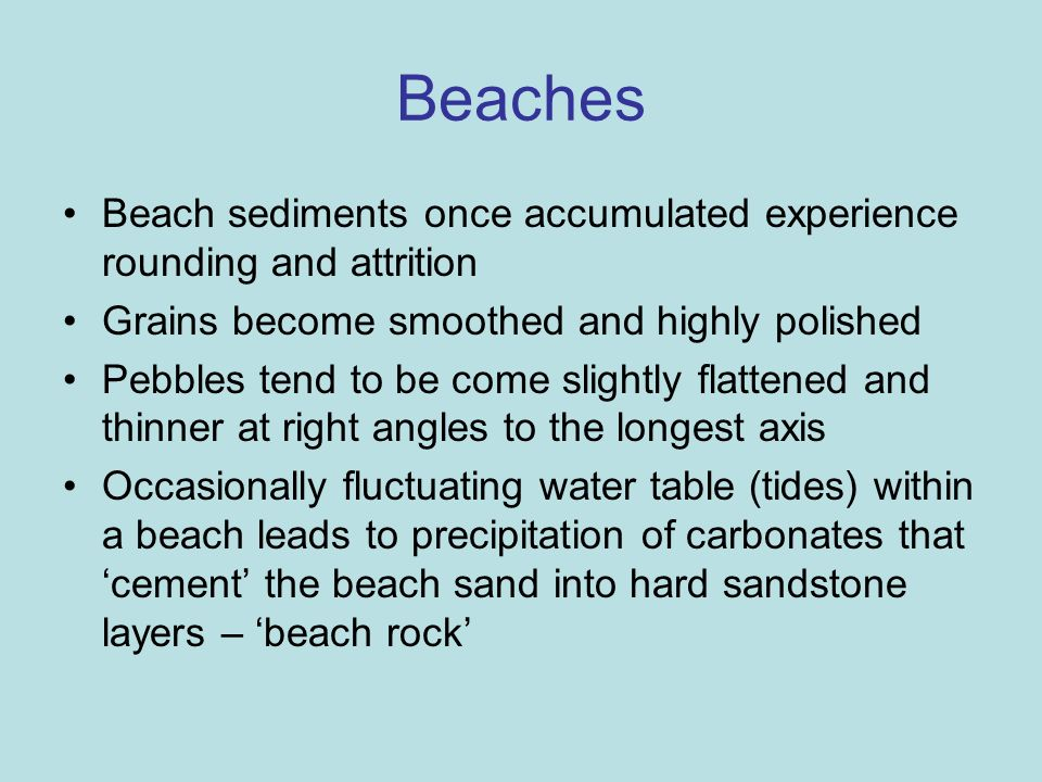 BeachesBeach sediments once accumulated experience rounding and attrition. Grains become smoothed and highly polished.