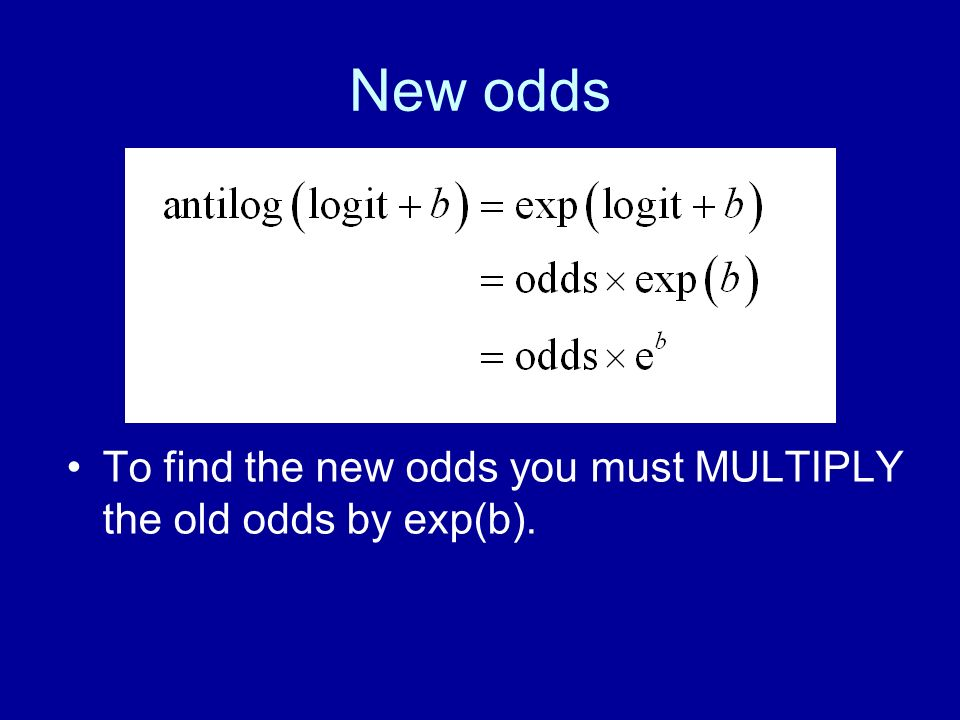 New odds To find the new odds you must MULTIPLY the old odds by exp(b).