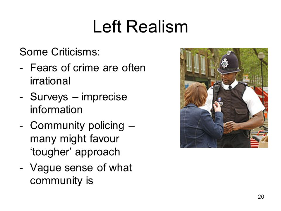 Left Realism Some Criticisms: Fears of crime are often irrational