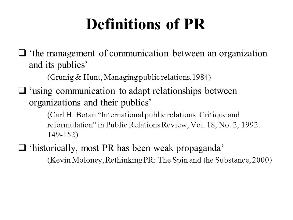 10 definitions of public relations Public relations is the act of connecting and communicating through all the various relationships that a business or organization may have formed with the public these various public's can .
