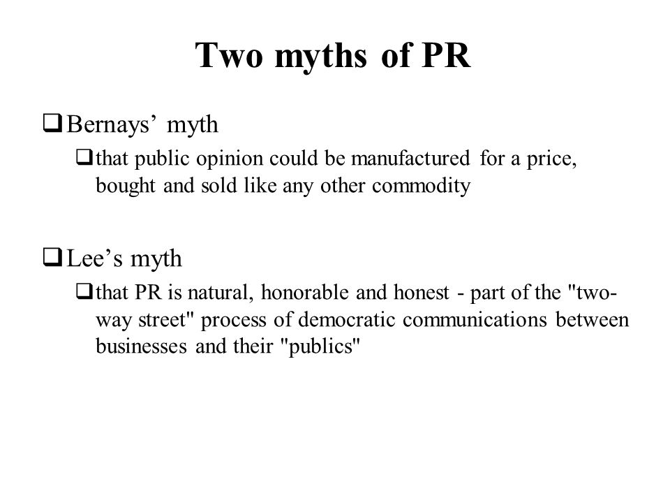Two myths of PR Bernays' myth Lee's myth