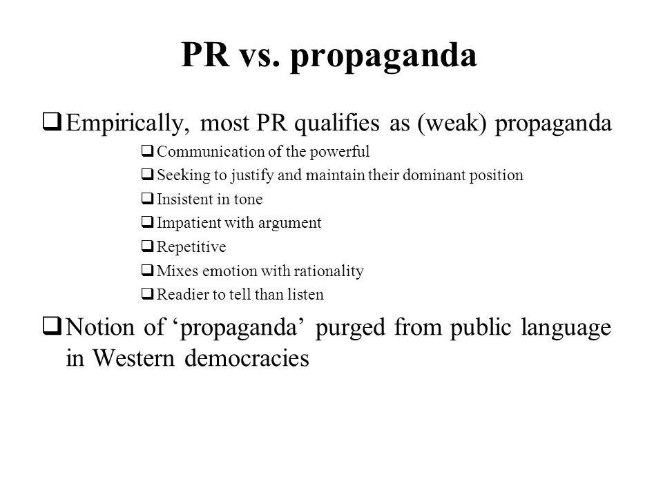 PR vs. propaganda Empirically, most PR qualifies as (weak) propaganda