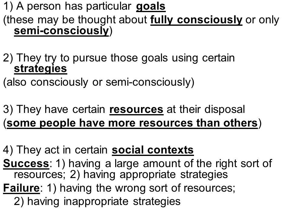 1) A person has particular goals