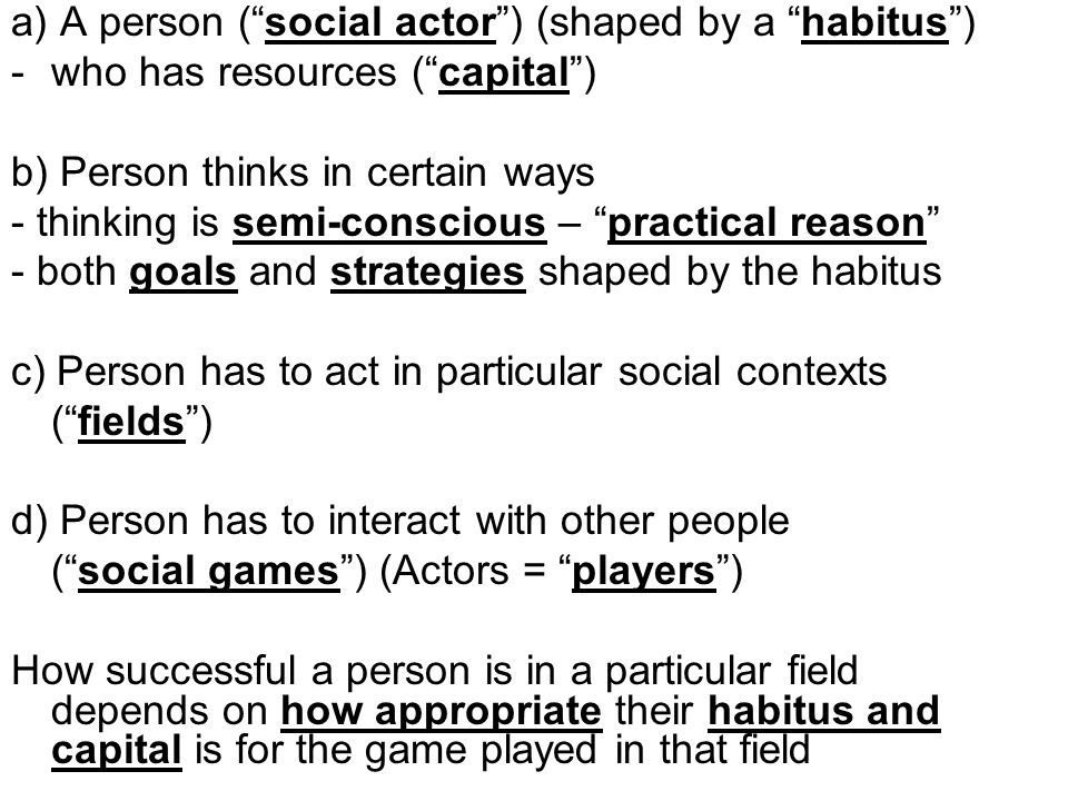 a) A person ( social actor ) (shaped by a habitus )
