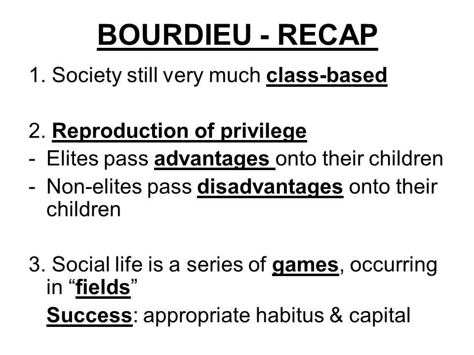 BOURDIEU - RECAP 1. Society still very much class-based