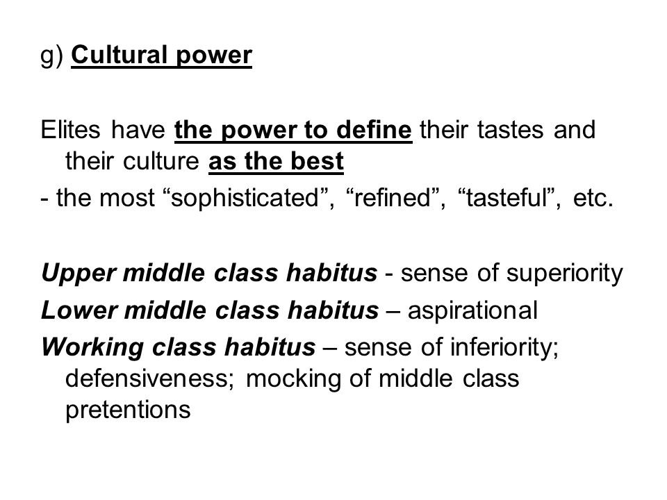 g) Cultural power Elites have the power to define their tastes and their culture as the best.