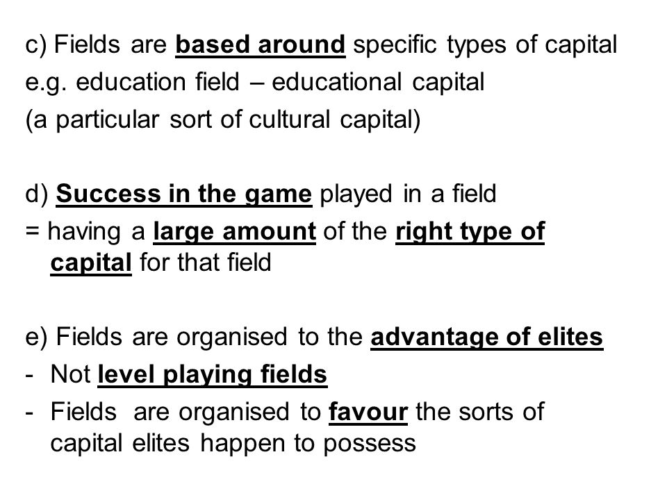 c) Fields are based around specific types of capital