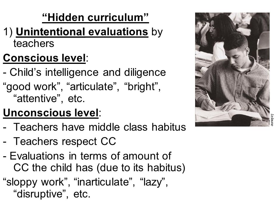 Hidden curriculum 1) Unintentional evaluations by teachers. Conscious level: - Child's intelligence and diligence.
