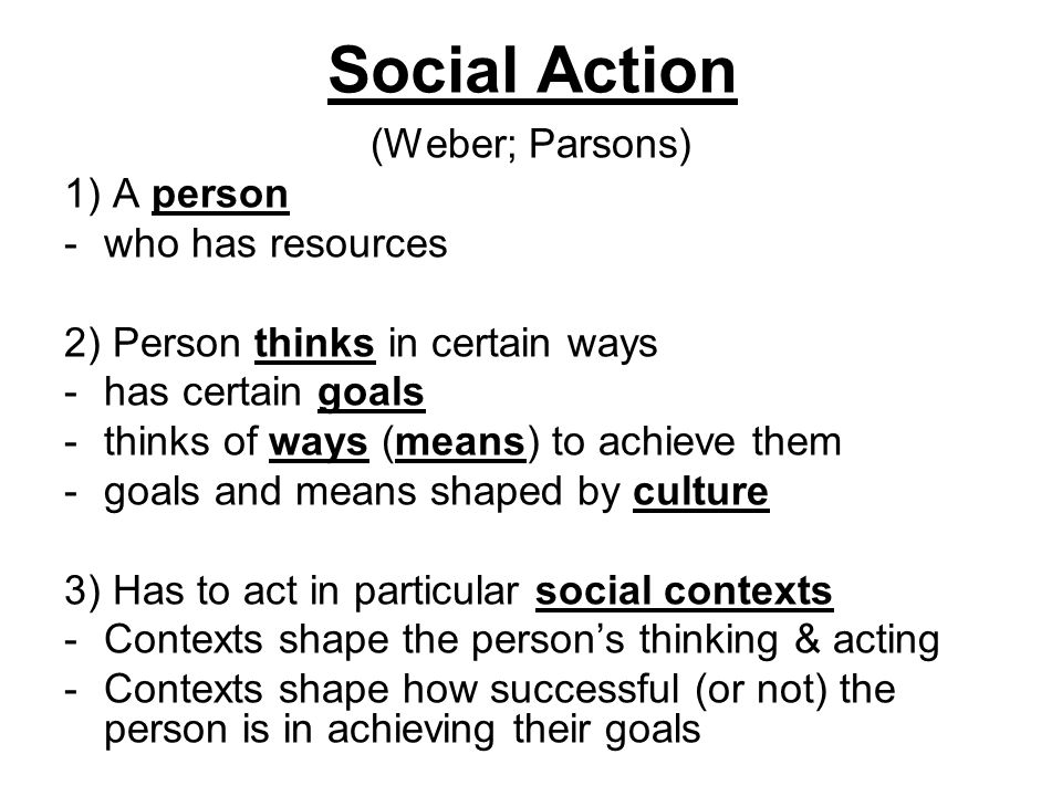 Social Action (Weber; Parsons) 1) A person who has resources