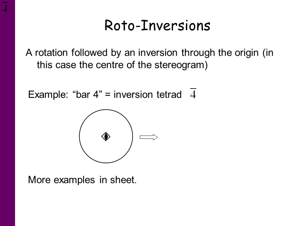 Roto-Inversions A rotation followed by an inversion through the origin (in this case the centre of the stereogram)