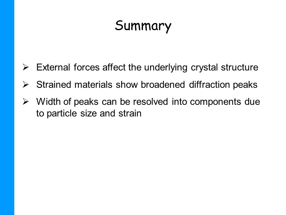 Summary External forces affect the underlying crystal structure