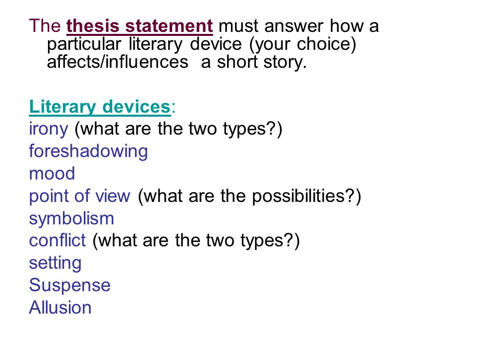 The thesis statement must answer how a particular literary device (your choice) affects/influences a short story.
