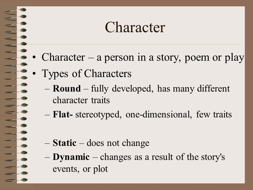 Character Character – a person in a story, poem or play