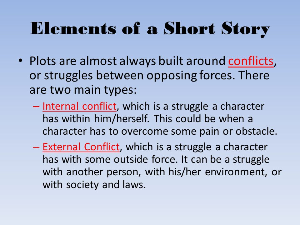 short story and it s elements Recognizing what each of these elements adds to the story helps the reader understand the structure and meaning of a short story understanding how these elements work this problem adds drama to the story and is an important part of story telling, because without a conflict, a story lacks excitement a conflict is usually.