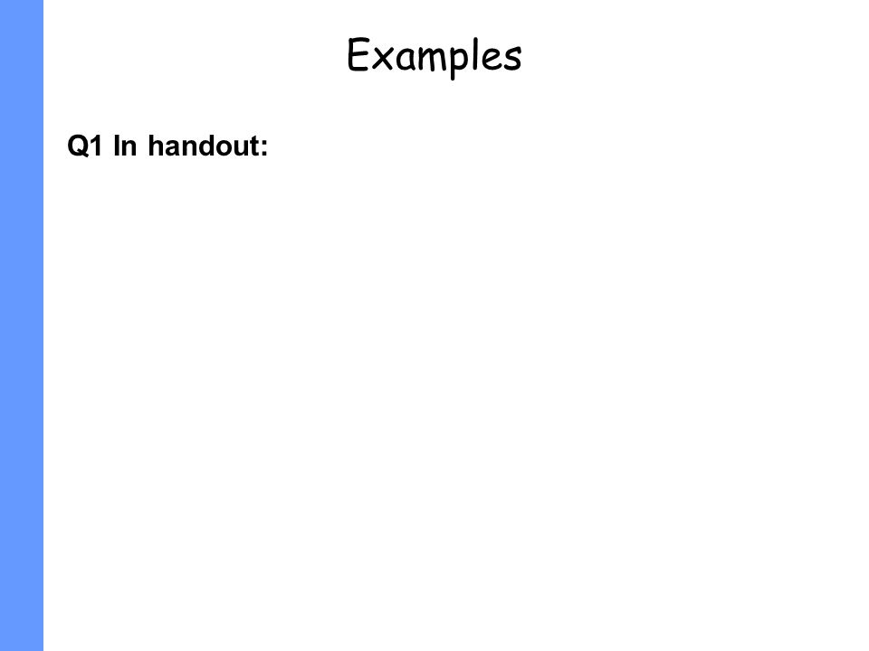 Examples Q1 In handout: