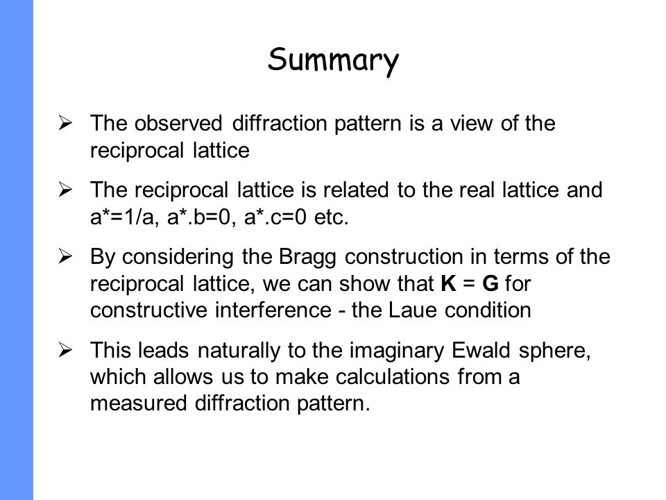 Summary The observed diffraction pattern is a view of the reciprocal lattice.