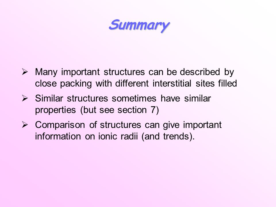 Summary Many important structures can be described by close packing with different interstitial sites filled.