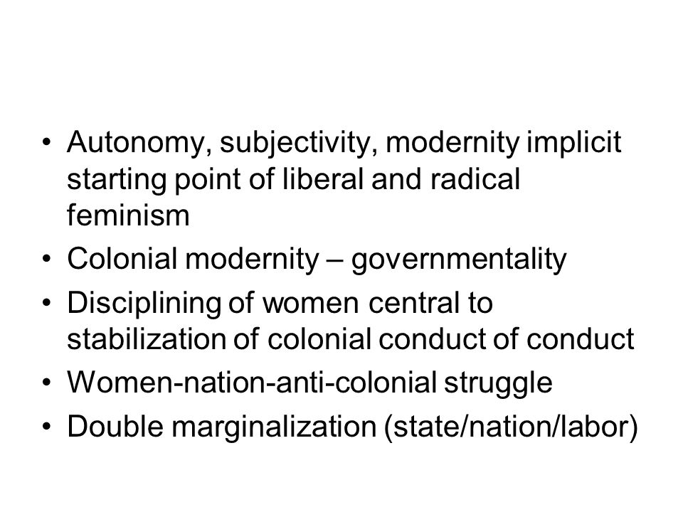 Autonomy, subjectivity, modernity implicit starting point of liberal and radical feminism
