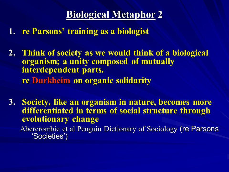 Biological Metaphor 2 re Parsons' training as a biologist