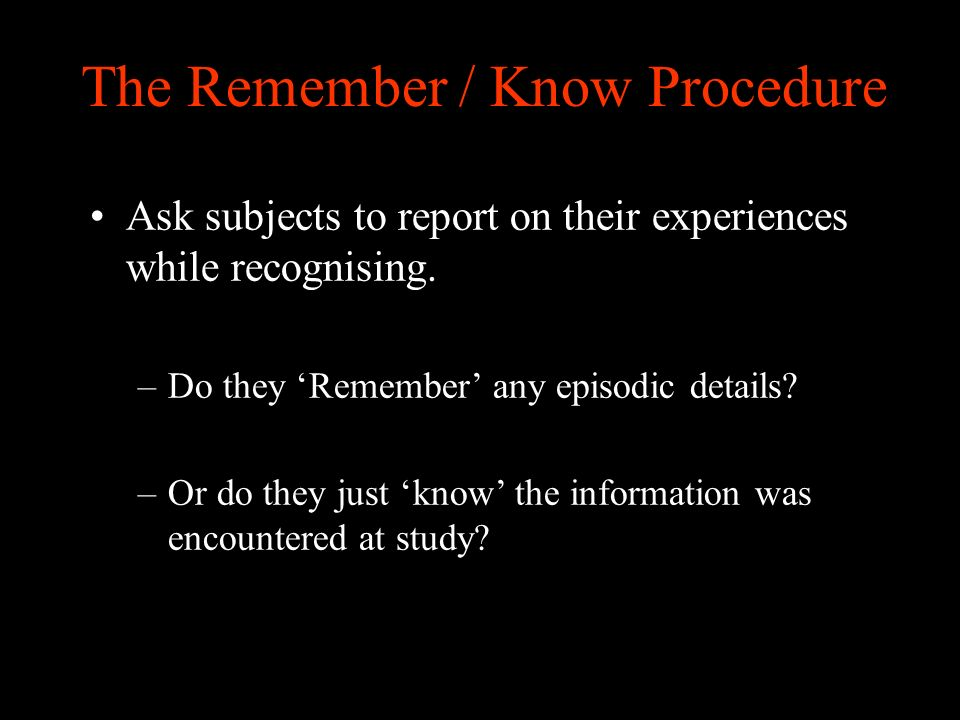 The Remember / Know Procedure