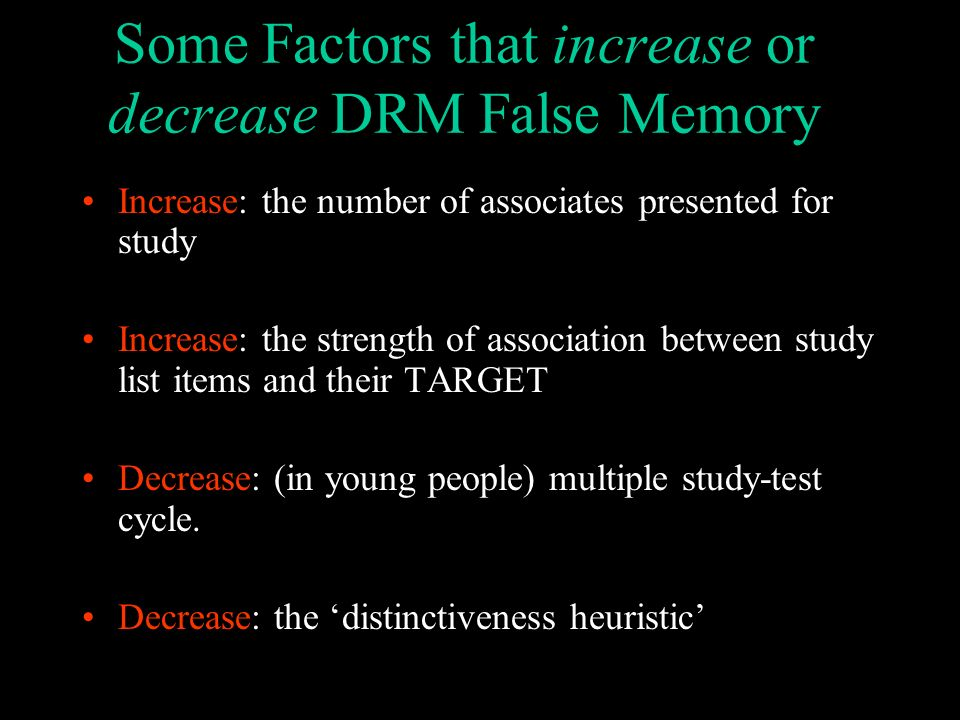 Some Factors that increase or decrease DRM False Memory