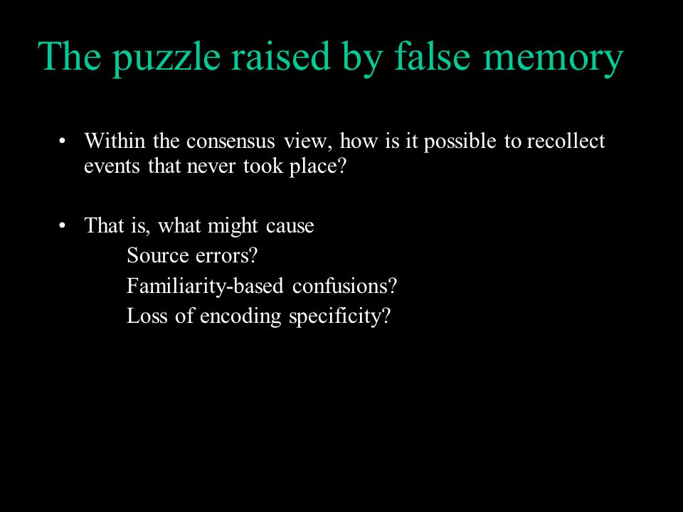 The puzzle raised by false memory