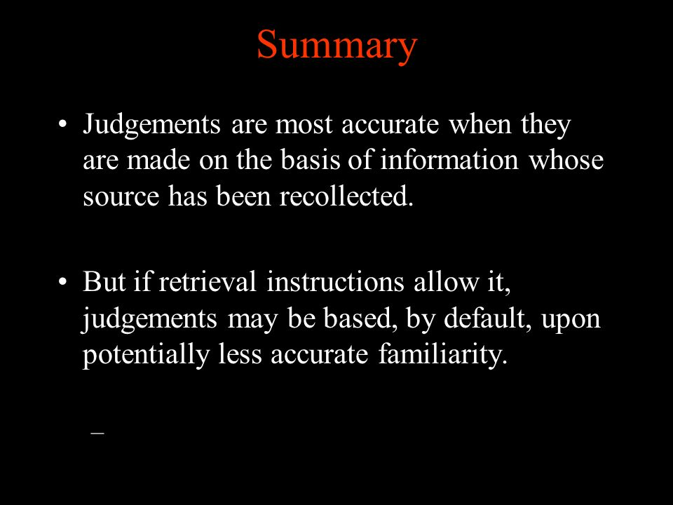 Summary Judgements are most accurate when they are made on the basis of information whose source has been recollected.