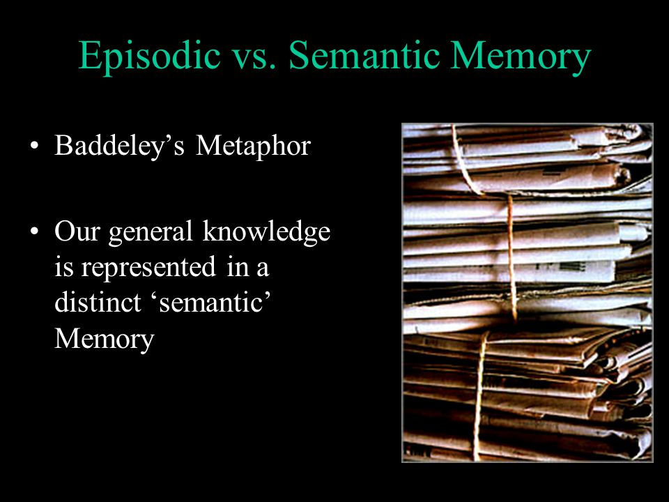 Episodic vs. Semantic Memory