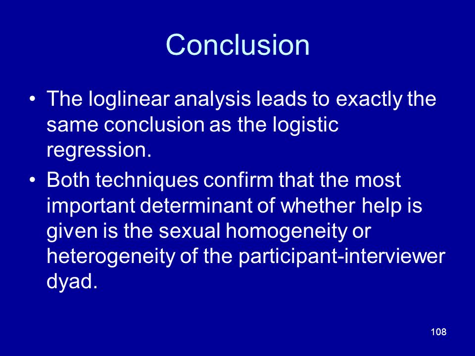 Conclusion The loglinear analysis leads to exactly the same conclusion as the logistic regression.