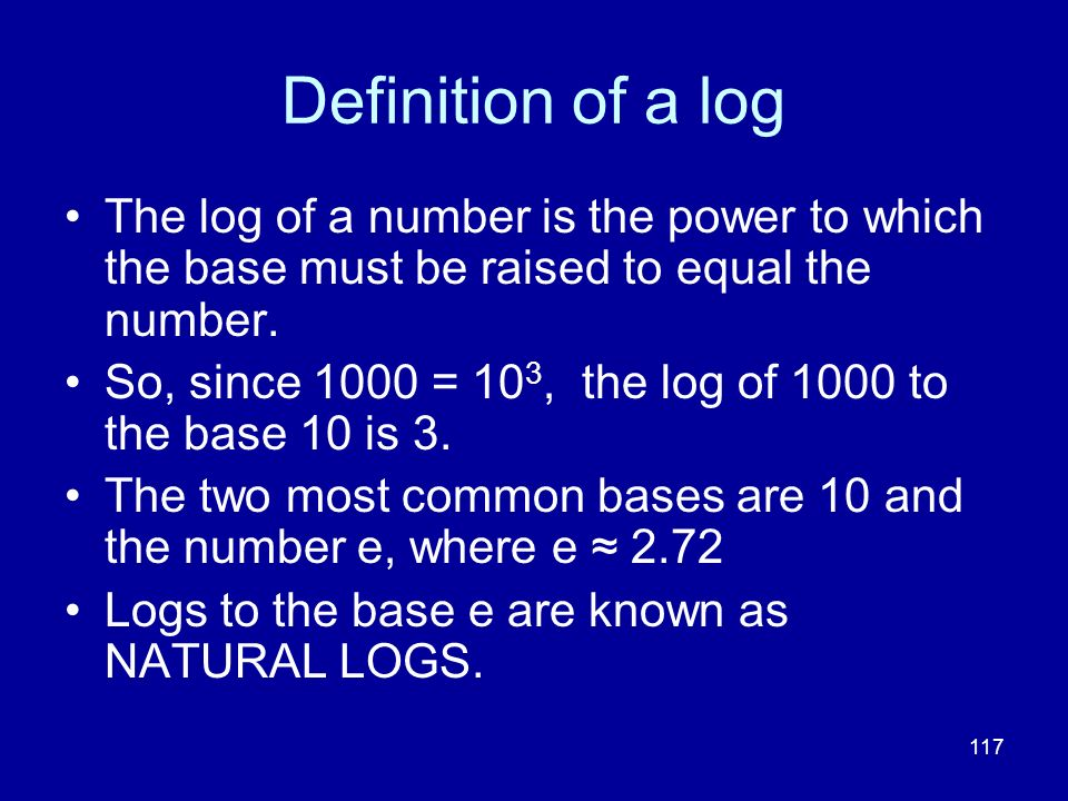 Definition of a log The log of a number is the power to which the base must be raised to equal the number.