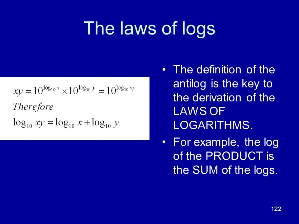 The laws of logs The definition of the antilog is the key to the derivation of the LAWS OF LOGARITHMS.