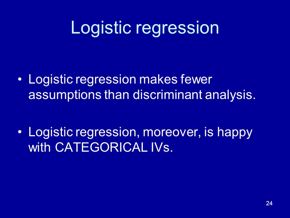 Logistic regression Logistic regression makes fewer assumptions than discriminant analysis.