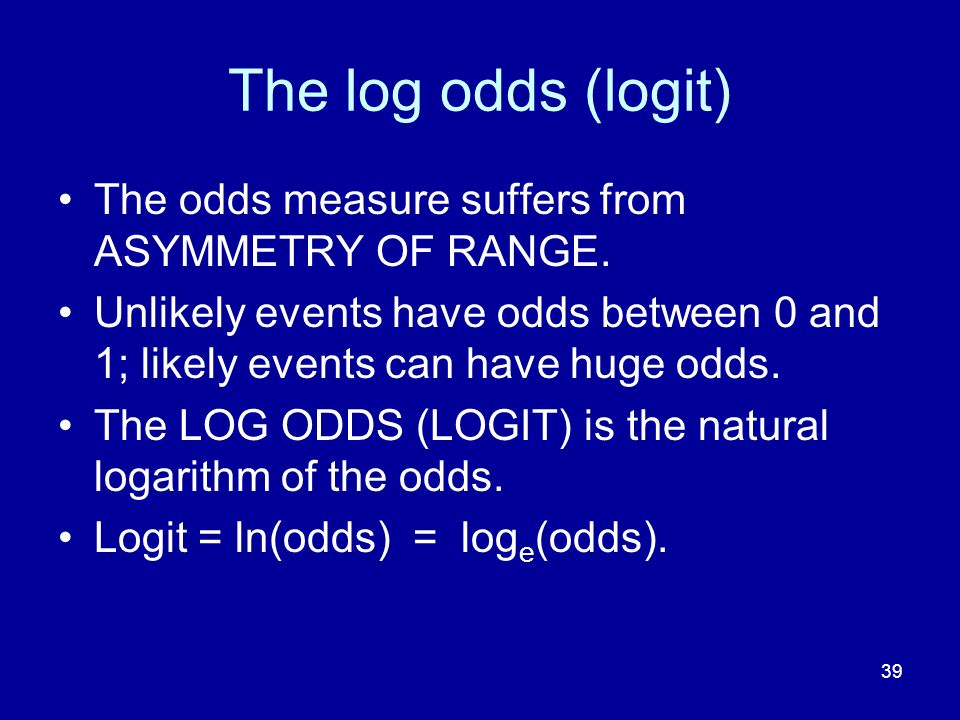 The log odds (logit) The odds measure suffers from ASYMMETRY OF RANGE.
