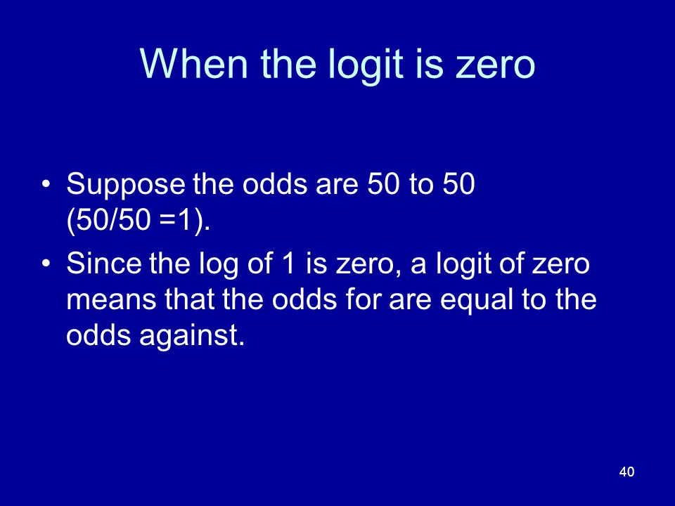When the logit is zero Suppose the odds are 50 to 50 (50/50 =1).