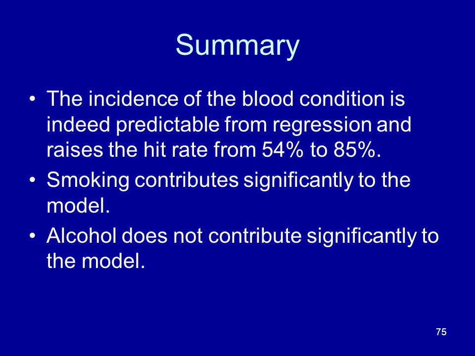 Summary The incidence of the blood condition is indeed predictable from regression and raises the hit rate from 54% to 85%.