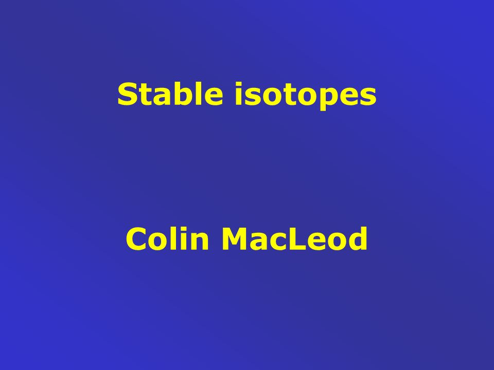 Stable isotopes Colin MacLeod